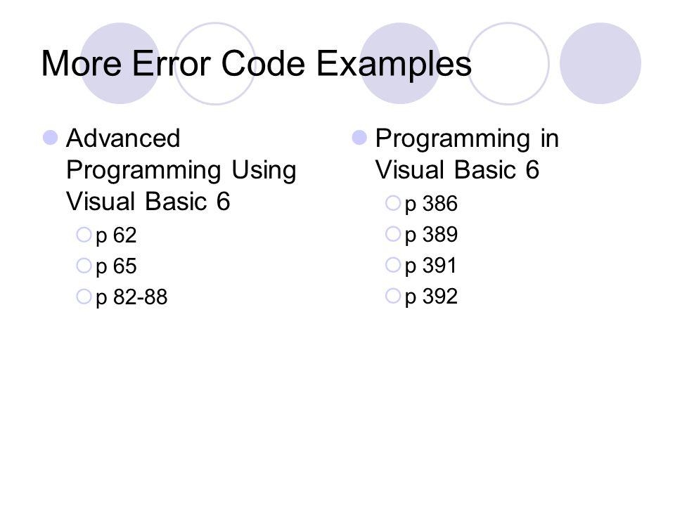 More Error Code Examples Advanced Programming Using Visual Basic 6  p 62  p 65  p 82-88 Programming in Visual Basic 6  p 386  p 389  p 391  p 3