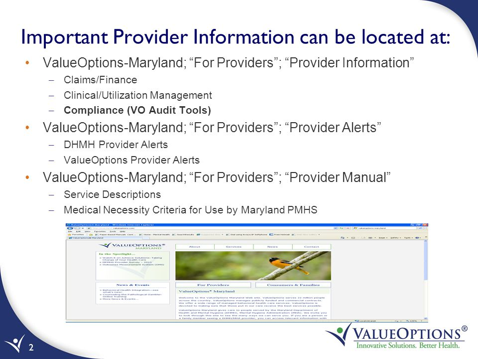"Important Provider Information can be located at: ValueOptions-Maryland; ""For Providers""; ""Provider Information"" – Claims/Finance – Clinical/Utilizati"