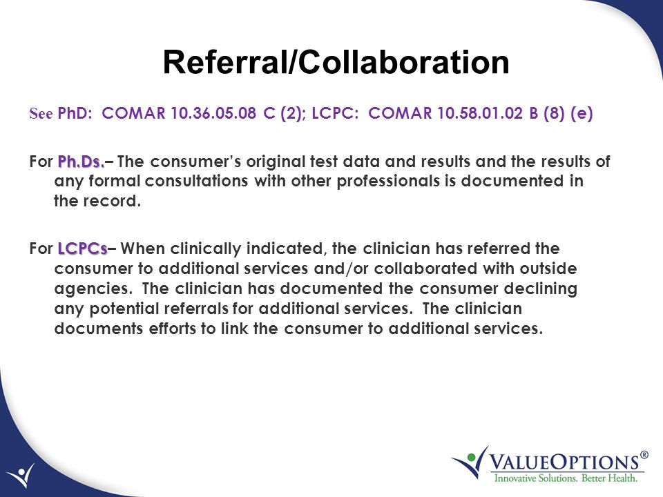 Referral/Collaboration See PhD: COMAR 10.36.05.08 C (2); LCPC: COMAR 10.58.01.02 B (8) (e) Ph.Ds. For Ph.Ds.– The consumer's original test data and re