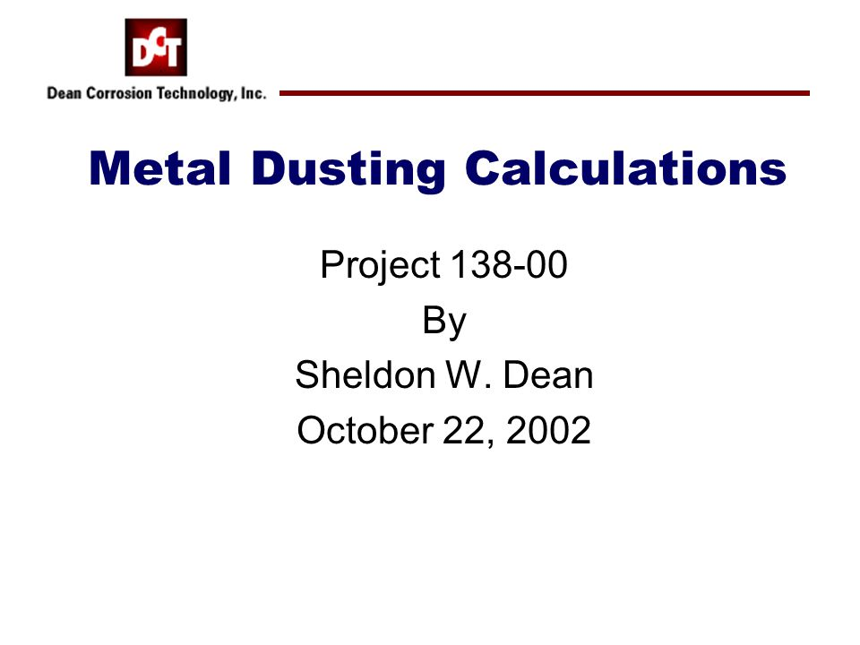 Metal Dusting Calculations Project 138-00 By Sheldon W. Dean October 22, 2002