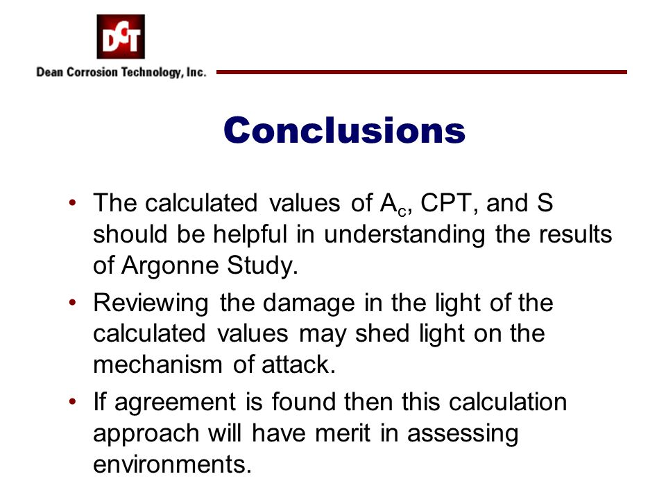 Conclusions The calculated values of A c, CPT, and S should be helpful in understanding the results of Argonne Study.