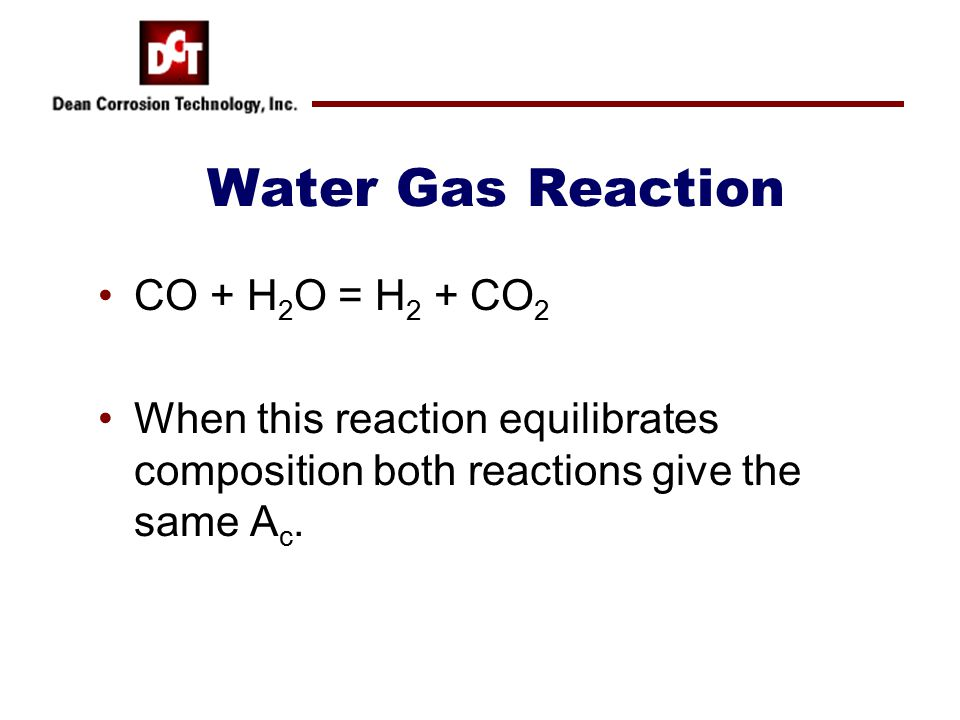 Water Gas Reaction CO + H 2 O = H 2 + CO 2 When this reaction equilibrates composition both reactions give the same A c.