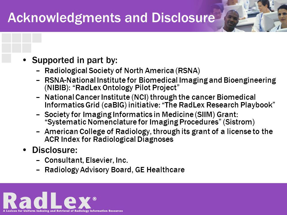 Acknowledgments and Disclosure Supported in part by: –Radiological Society of North America (RSNA) –RSNA-National Institute for Biomedical Imaging and