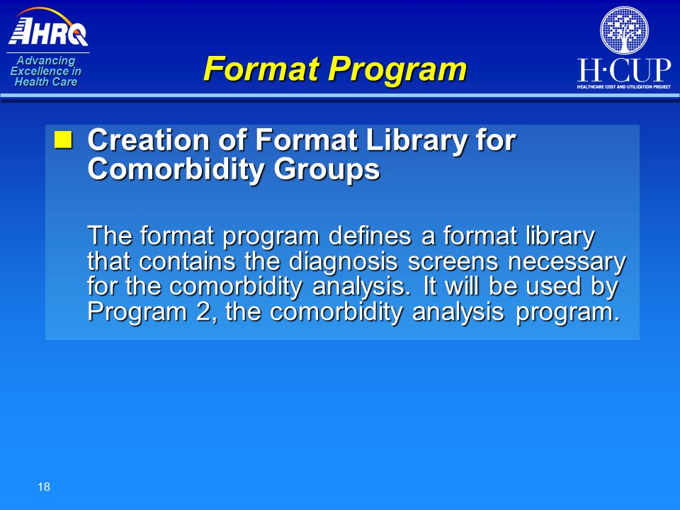 Advancing Excellence in Health Care 18 Format Program Creation of Format Library for Comorbidity Groups Creation of Format Library for Comorbidity Gro