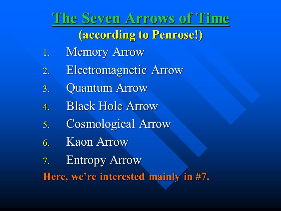 The Seven Arrows of Time (according to Penrose!) 1.