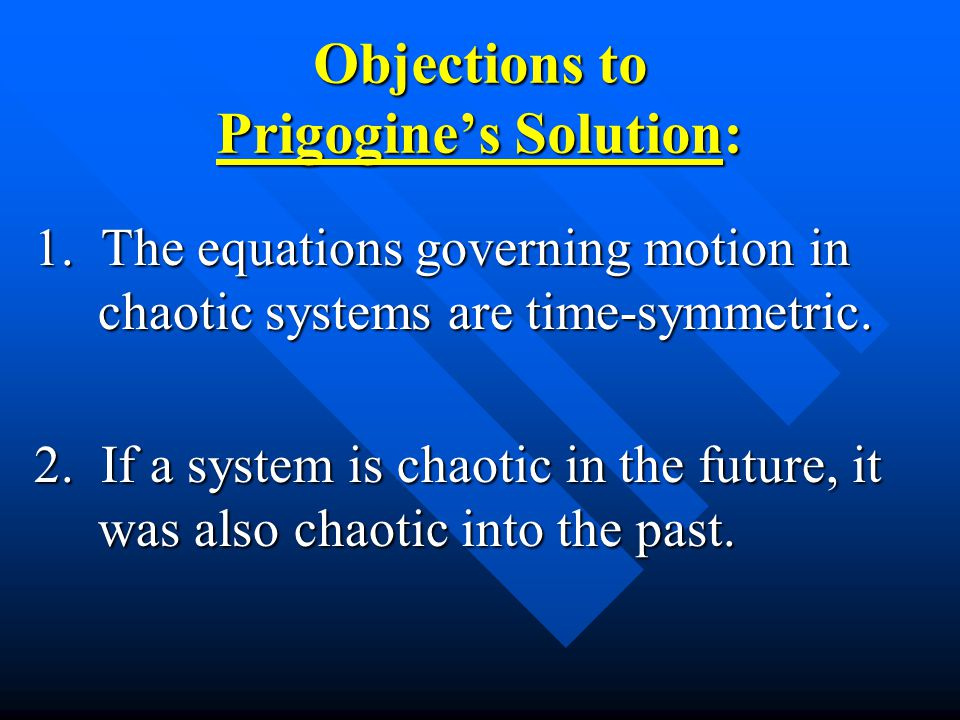 Objections to Prigogine's Solution: 1.