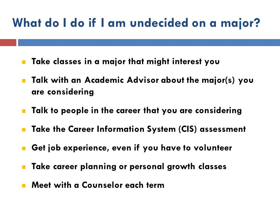 What do I do if I am undecided on a major.