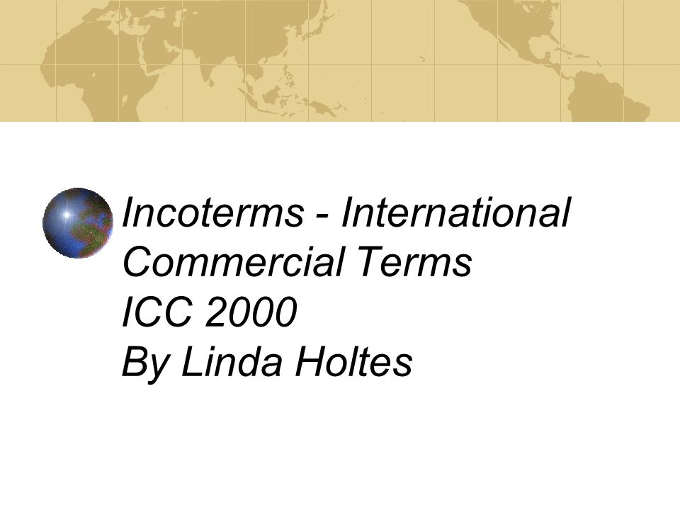 Incoterms - International Commercial Terms ICC 2000 By Linda Holtes