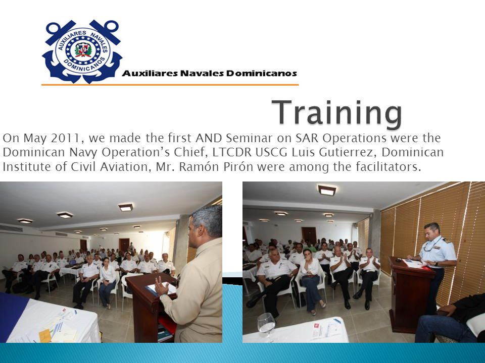 On May 2011, we made the first AND Seminar on SAR Operations were the Dominican Navy Operation's Chief, LTCDR USCG Luis Gutierrez, Dominican Institute of Civil Aviation, Mr.