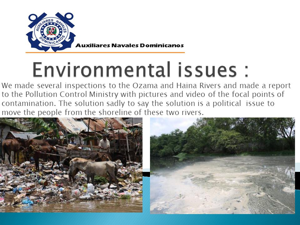 We made several inspections to the Ozama and Haina Rivers and made a report to the Pollution Control Ministry with pictures and video of the focal points of contamination.