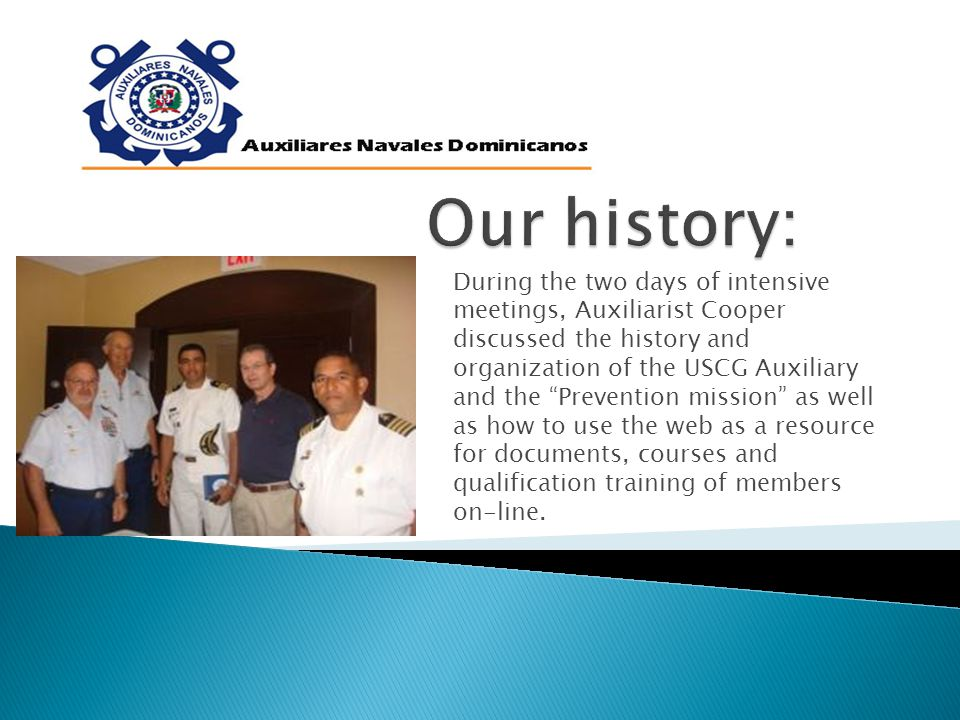 During the two days of intensive meetings, Auxiliarist Cooper discussed the history and organization of the USCG Auxiliary and the Prevention mission as well as how to use the web as a resource for documents, courses and qualification training of members on-line.