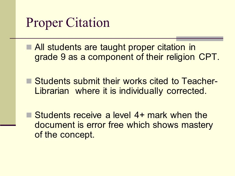Proper Citation All students are taught proper citation in grade 9 as a component of their religion CPT. Students submit their works cited to Teacher-