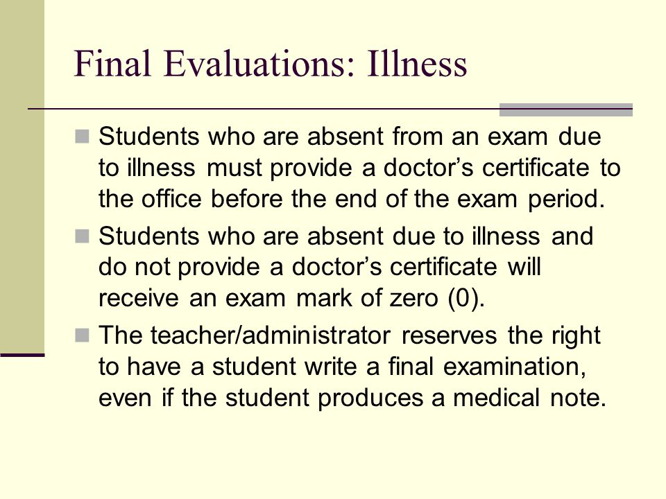 Final Evaluations: Illness Students who are absent from an exam due to illness must provide a doctor's certificate to the office before the end of the