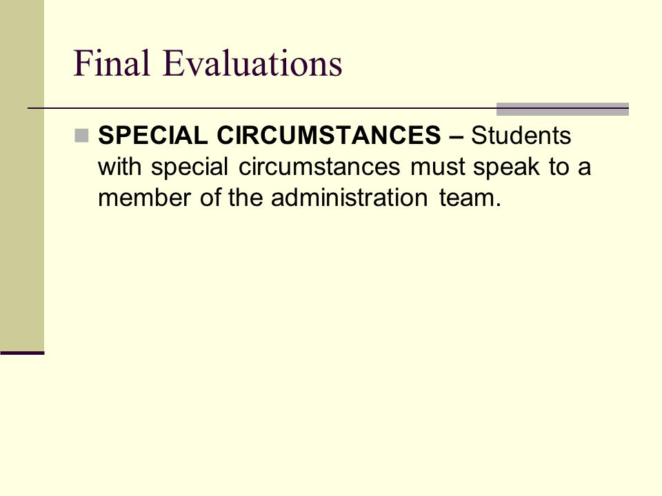 Final Evaluations SPECIAL CIRCUMSTANCES – Students with special circumstances must speak to a member of the administration team.