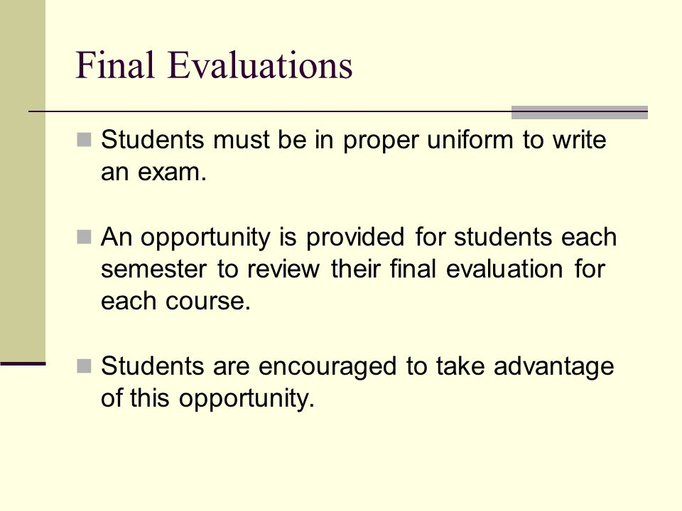 Final Evaluations Students must be in proper uniform to write an exam. An opportunity is provided for students each semester to review their final eva