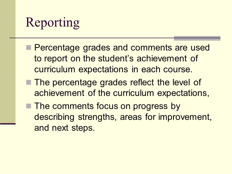 Reporting Percentage grades and comments are used to report on the student's achievement of curriculum expectations in each course. The percentage gra