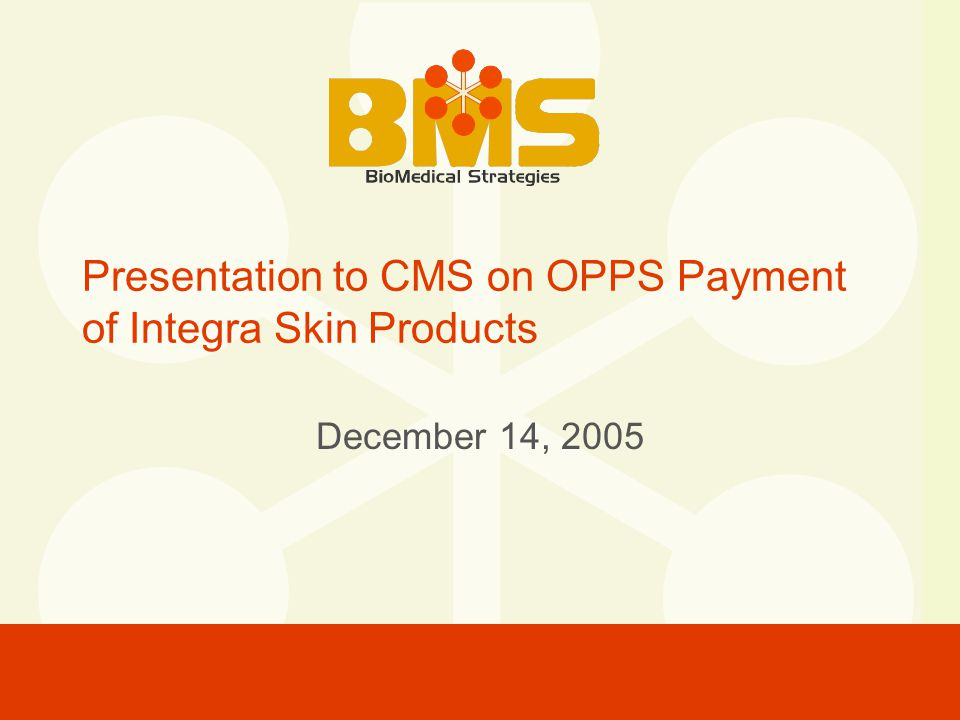 Presentation to CMS on OPPS Payment of Integra Skin Products December 14, 2005