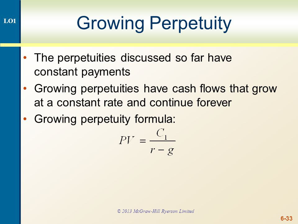 6-33 Growing Perpetuity The perpetuities discussed so far have constant payments Growing perpetuities have cash flows that grow at a constant rate and