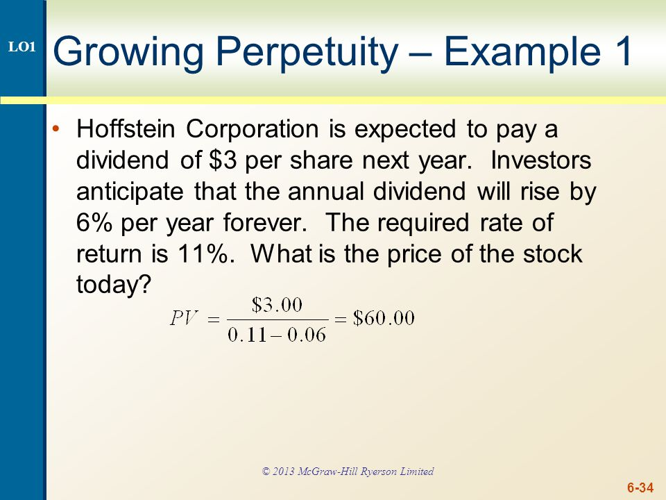 6-34 Growing Perpetuity – Example 1 Hoffstein Corporation is expected to pay a dividend of $3 per share next year. Investors anticipate that the annua