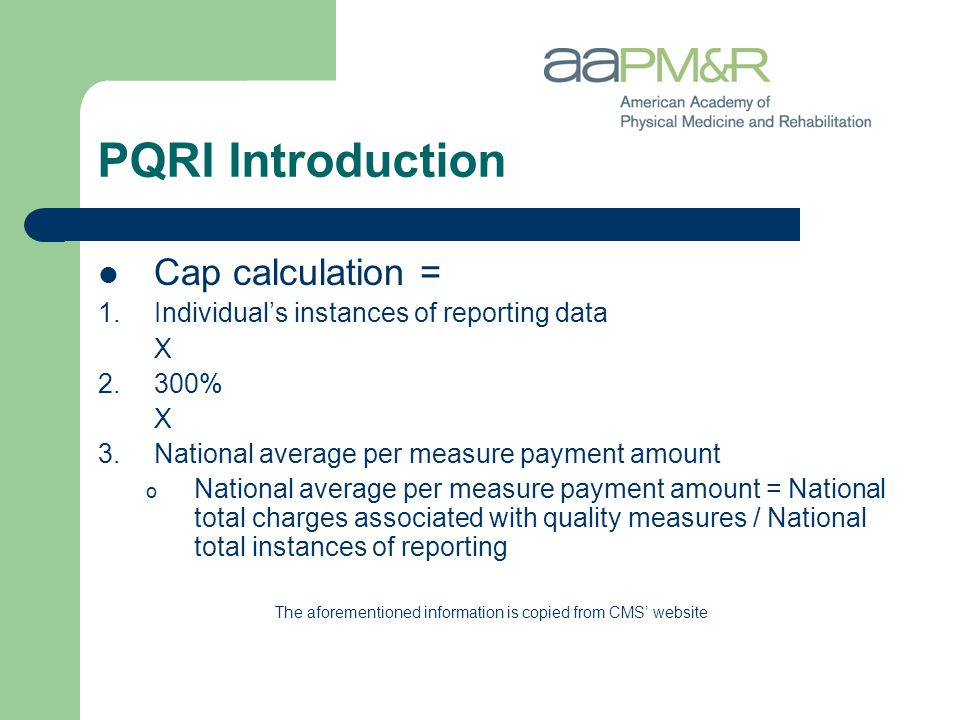 Cap calculation = 1.Individual's instances of reporting data X 2.300% X 3.National average per measure payment amount o National average per measure p