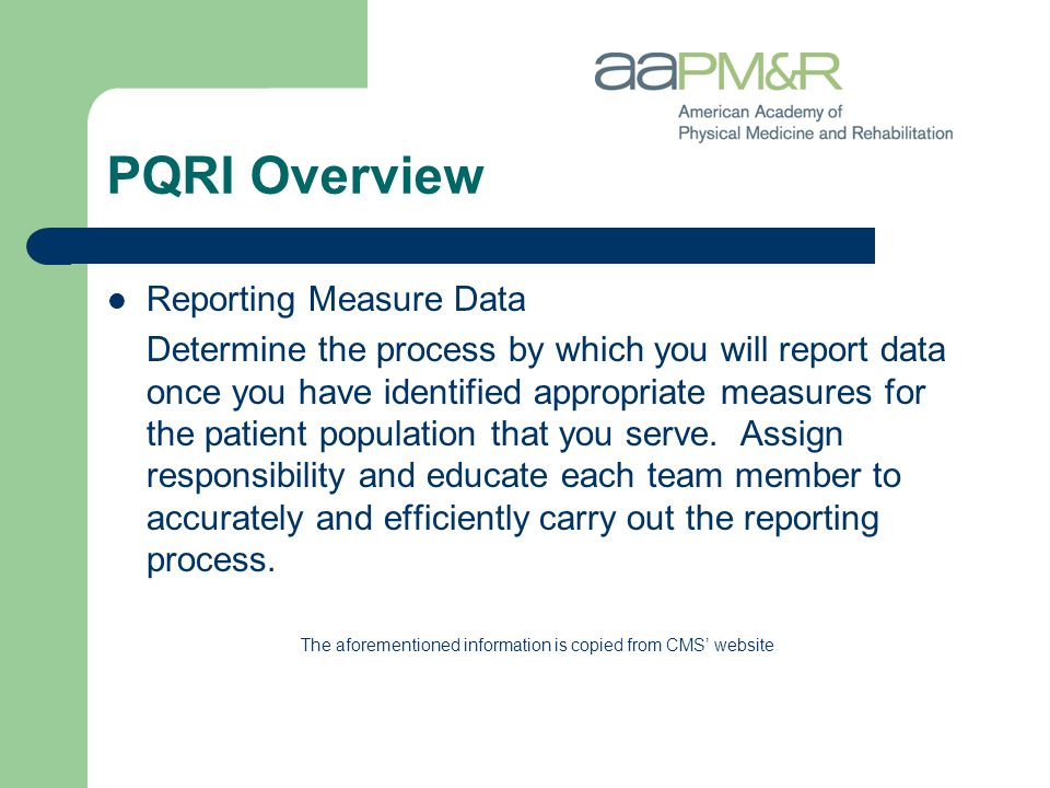 PQRI Overview Reporting Measure Data Determine the process by which you will report data once you have identified appropriate measures for the patient