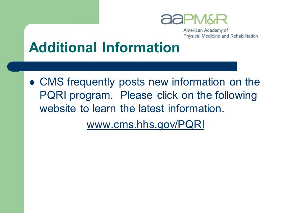 Additional Information CMS frequently posts new information on the PQRI program. Please click on the following website to learn the latest information