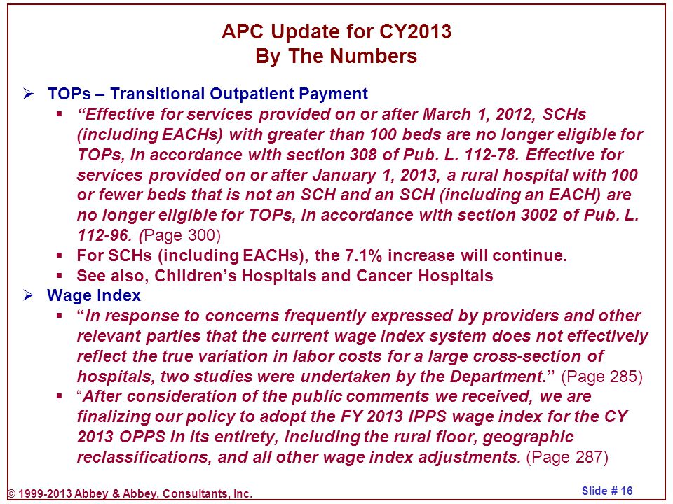 """© 1999-2013 Abbey & Abbey, Consultants, Inc. Slide # 16 APC Update for CY2013 By The Numbers  TOPs – Transitional Outpatient Payment  """"Effective for"""
