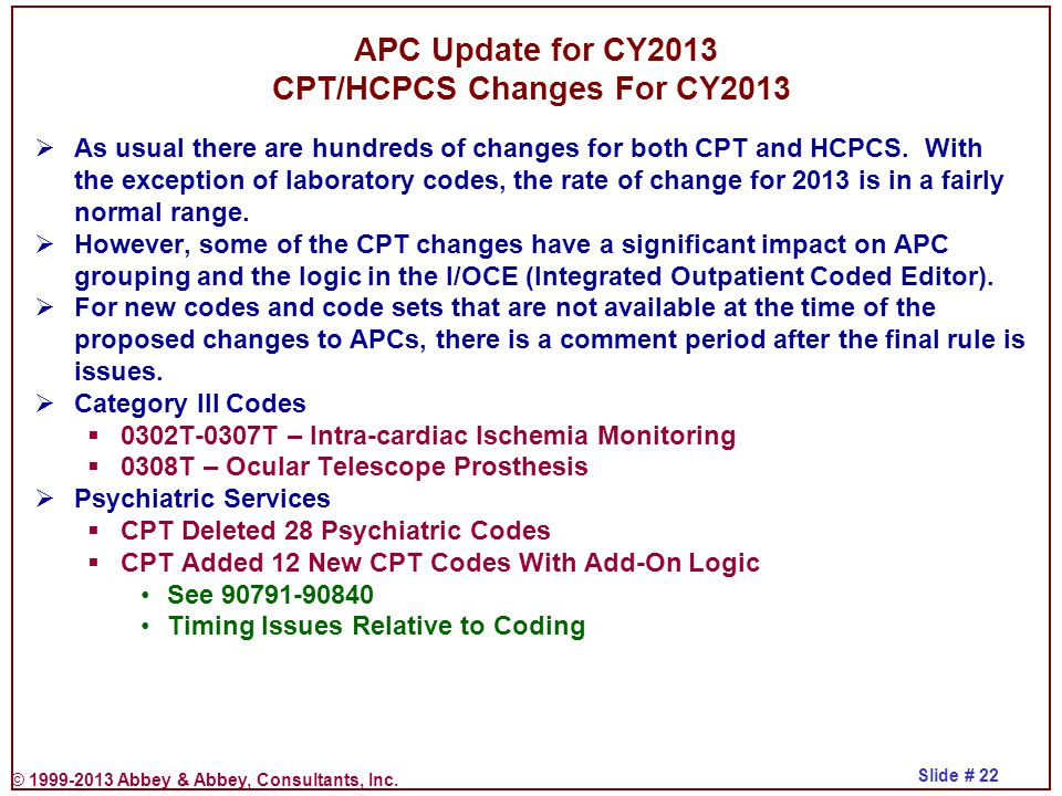 © 1999-2013 Abbey & Abbey, Consultants, Inc. Slide # 22  As usual there are hundreds of changes for both CPT and HCPCS. With the exception of laborat