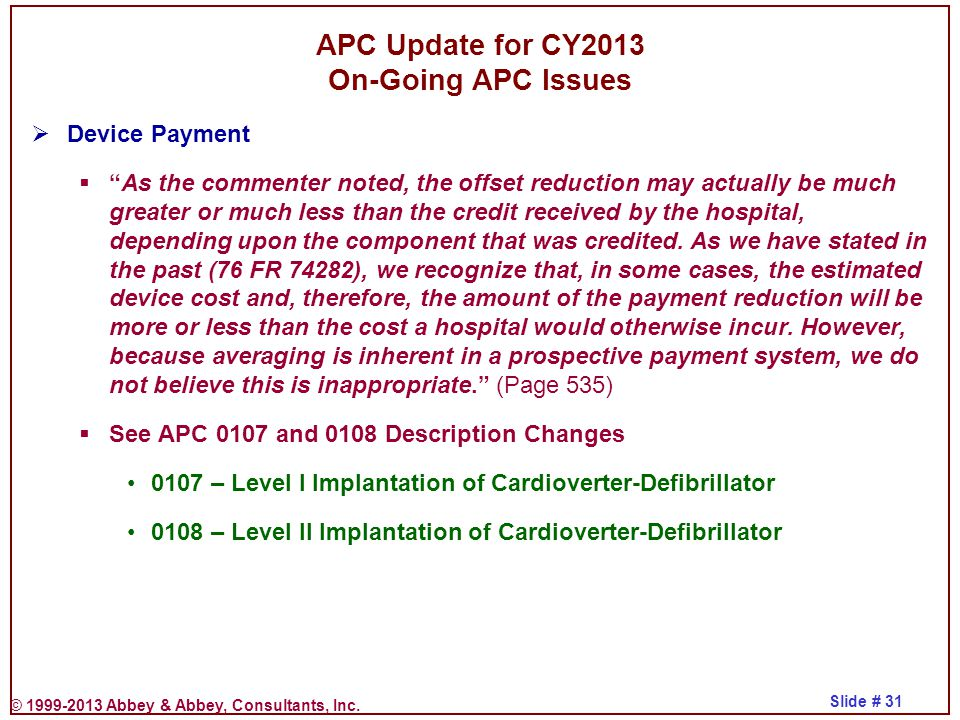 """© 1999-2013 Abbey & Abbey, Consultants, Inc. Slide # 31 APC Update for CY2013 On-Going APC Issues  Device Payment  """"As the commenter noted, the offs"""
