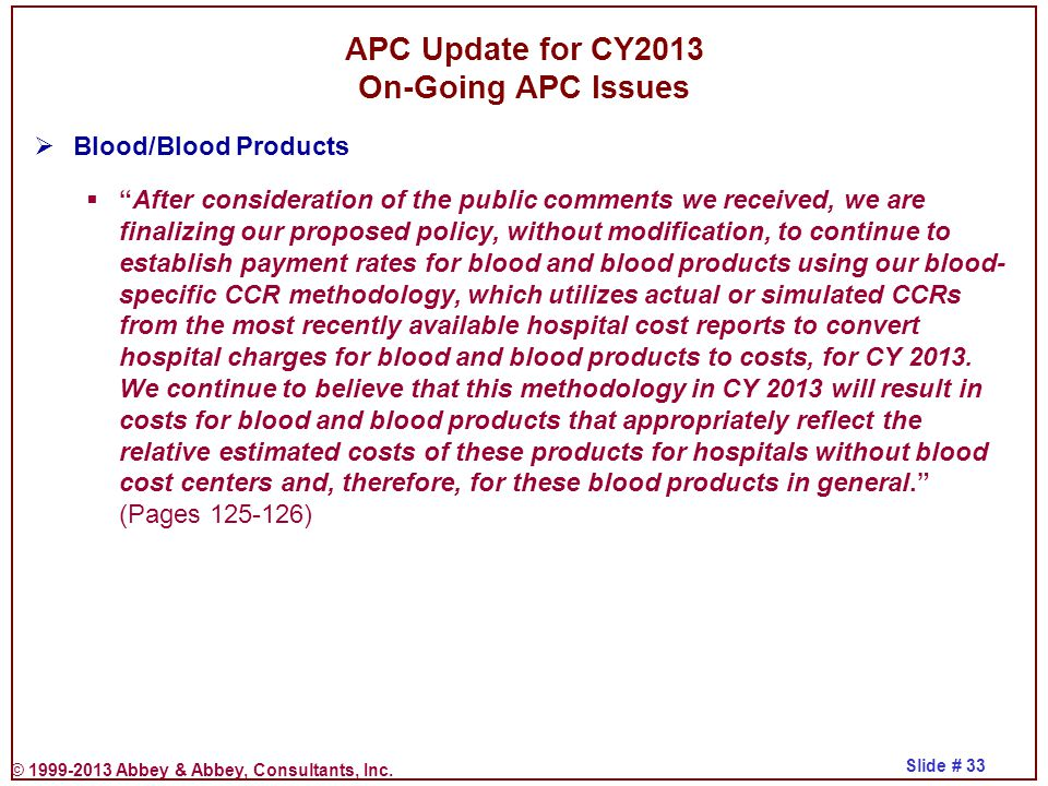 """© 1999-2013 Abbey & Abbey, Consultants, Inc. Slide # 33 APC Update for CY2013 On-Going APC Issues  Blood/Blood Products  """"After consideration of the"""