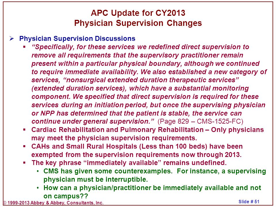 """© 1999-2013 Abbey & Abbey, Consultants, Inc. Slide # 51 APC Update for CY2013 Physician Supervision Changes  Physician Supervision Discussions  """"Spe"""