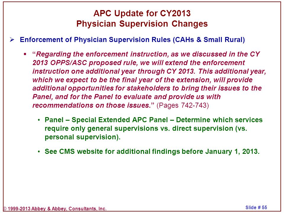 © 1999-2013 Abbey & Abbey, Consultants, Inc. Slide # 55 APC Update for CY2013 Physician Supervision Changes  Enforcement of Physician Supervision Rul