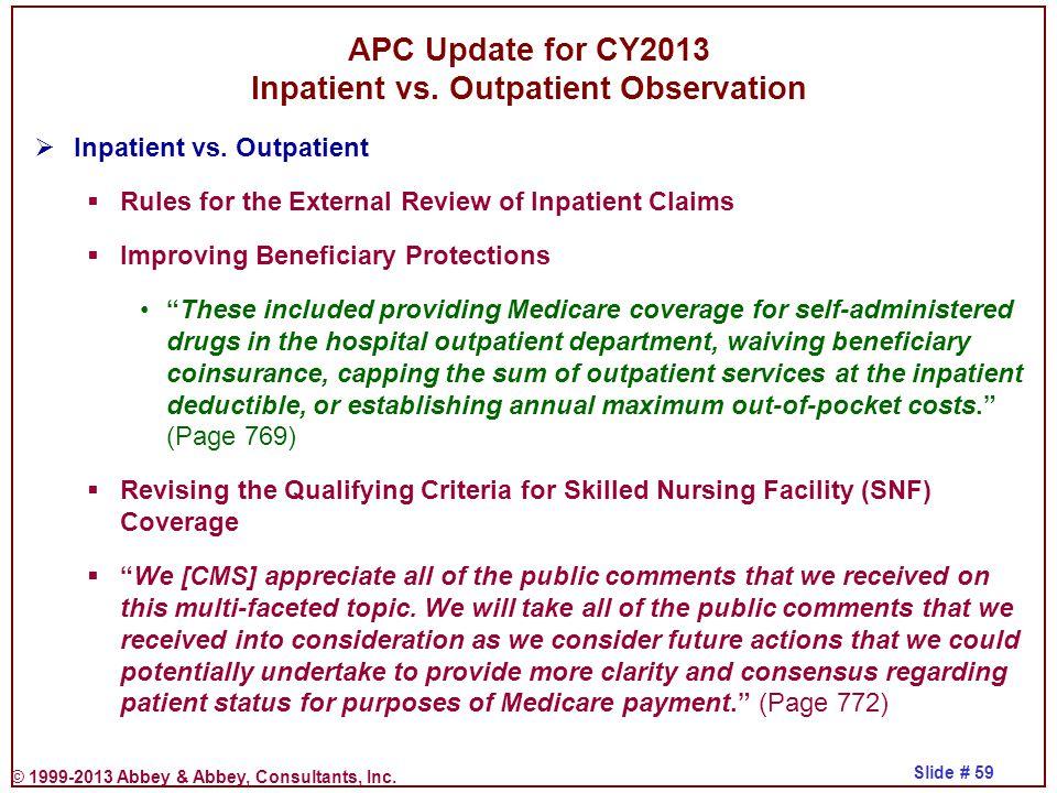 © 1999-2013 Abbey & Abbey, Consultants, Inc. Slide # 59 APC Update for CY2013 Inpatient vs. Outpatient Observation  Inpatient vs. Outpatient  Rules