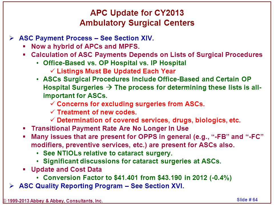© 1999-2013 Abbey & Abbey, Consultants, Inc. Slide # 64 APC Update for CY2013 Ambulatory Surgical Centers  ASC Payment Process – See Section XIV.  N