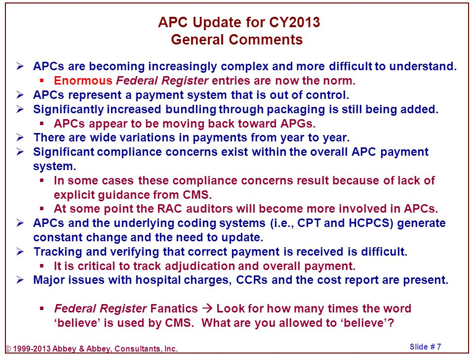 © 1999-2013 Abbey & Abbey, Consultants, Inc. Slide # 7 APC Update for CY2013 General Comments  APCs are becoming increasingly complex and more diffic