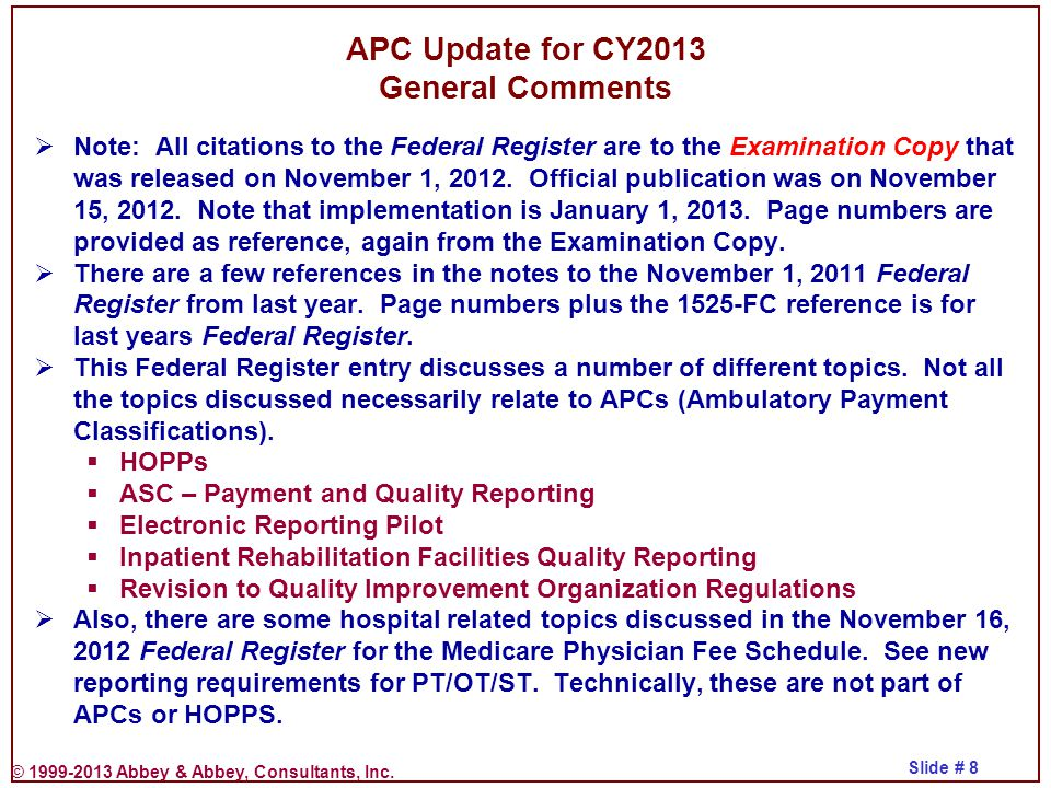 © 1999-2013 Abbey & Abbey, Consultants, Inc. Slide # 8 APC Update for CY2013 General Comments  Note: All citations to the Federal Register are to the