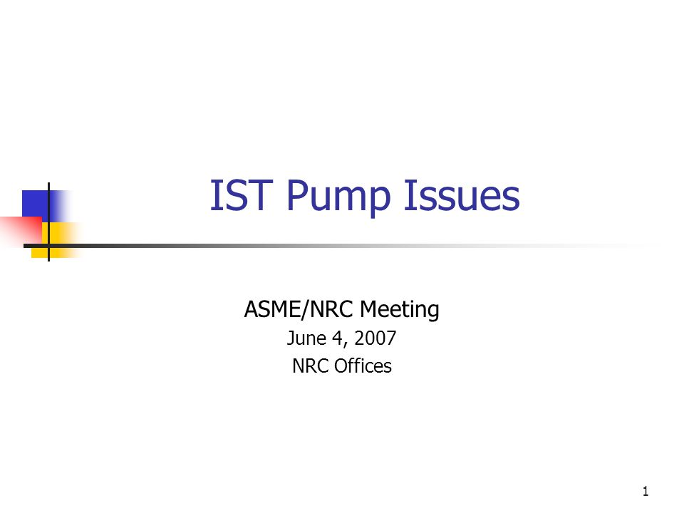 1 IST Pump Issues ASME/NRC Meeting June 4, 2007 NRC Offices