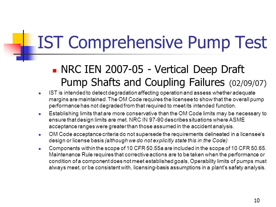 10 IST Comprehensive Pump Test NRC IEN 2007-05 - Vertical Deep Draft Pump Shafts and Coupling Failures (02/09/07) IST is intended to detect degradation affecting operation and assess whether adequate margins are maintained.