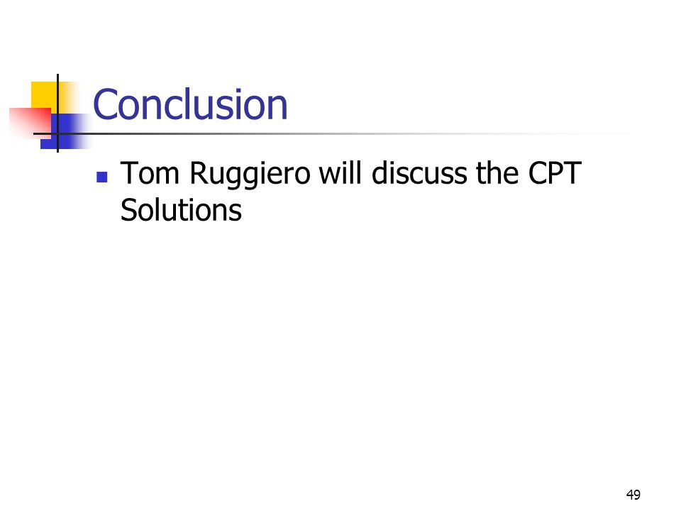 49 Conclusion Tom Ruggiero will discuss the CPT Solutions