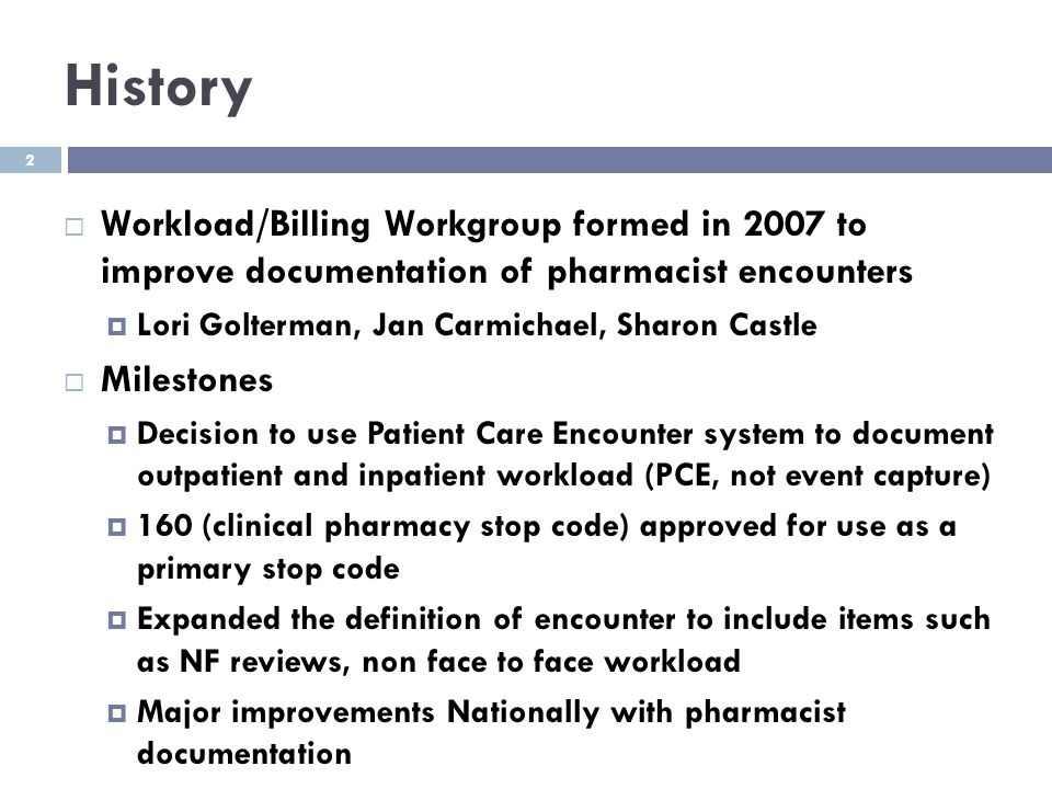 2 History  Workload/Billing Workgroup formed in 2007 to improve documentation of pharmacist encounters  Lori Golterman, Jan Carmichael, Sharon Castl