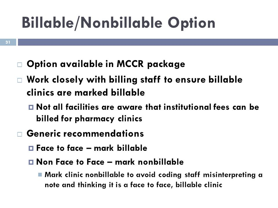 Billable/Nonbillable Option  Option available in MCCR package  Work closely with billing staff to ensure billable clinics are marked billable  Not