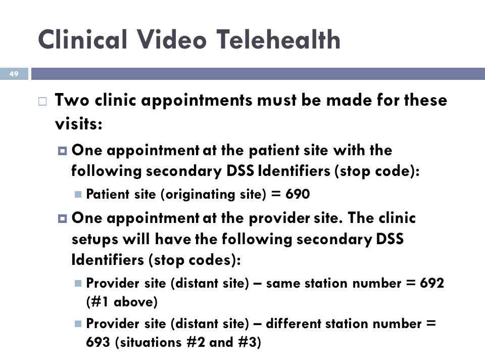 Clinical Video Telehealth  Two clinic appointments must be made for these visits:  One appointment at the patient site with the following secondary