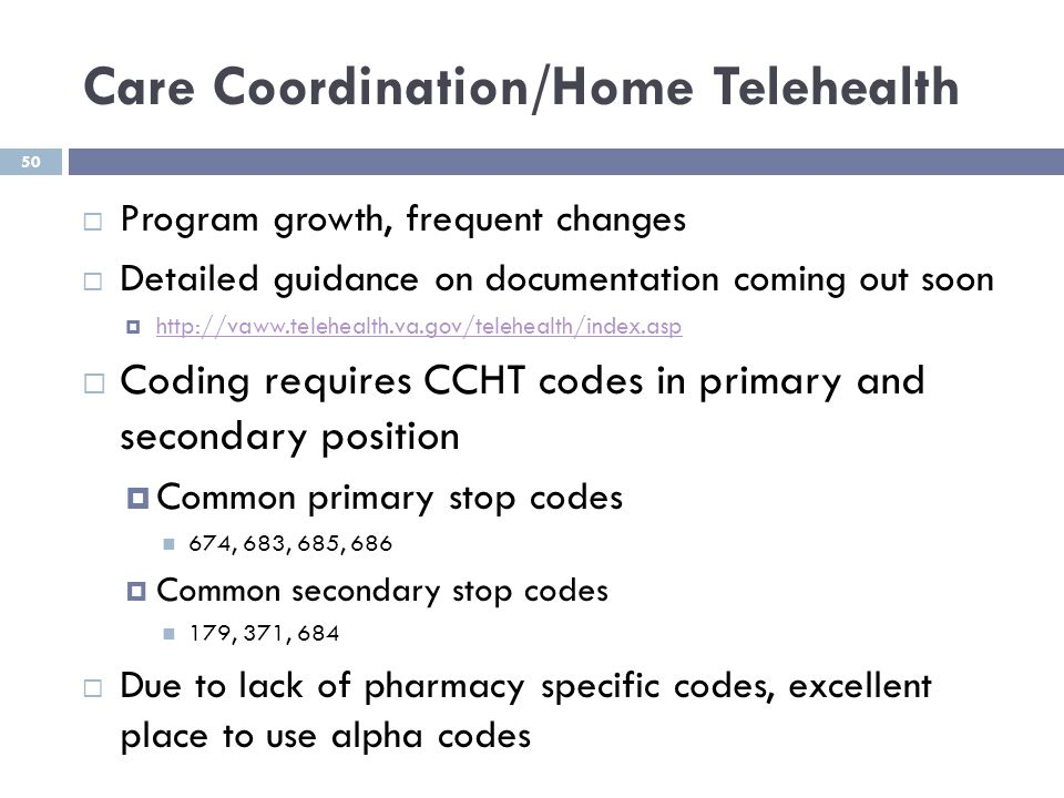 Care Coordination/Home Telehealth  Program growth, frequent changes  Detailed guidance on documentation coming out soon  http://vaww.telehealth.va.