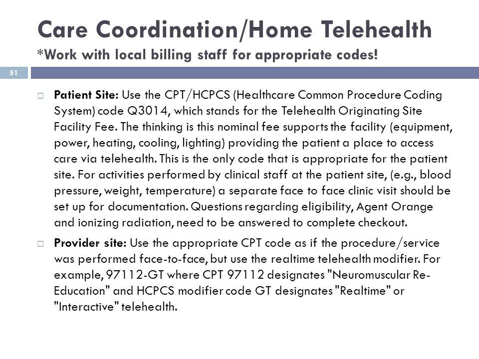 Care Coordination/Home Telehealth *Work with local billing staff for appropriate codes!  Patient Site: Use the CPT/HCPCS (Healthcare Common Procedure