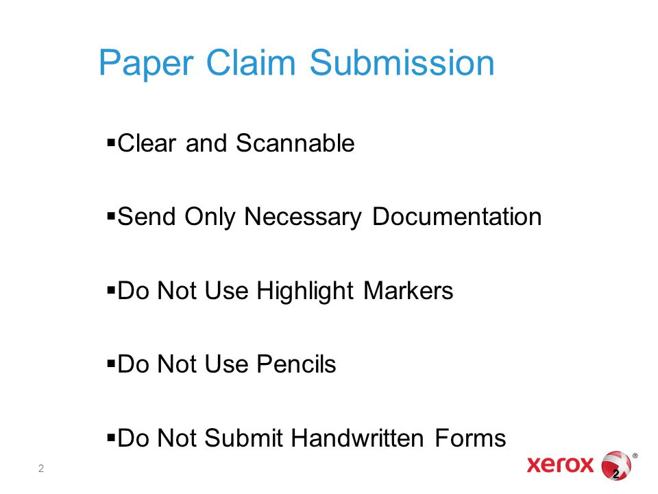 Paper Claim Submission  Clear and Scannable  Send Only Necessary Documentation  Do Not Use Highlight Markers  Do Not Use Pencils  Do Not Submit Handwritten Forms 22 2