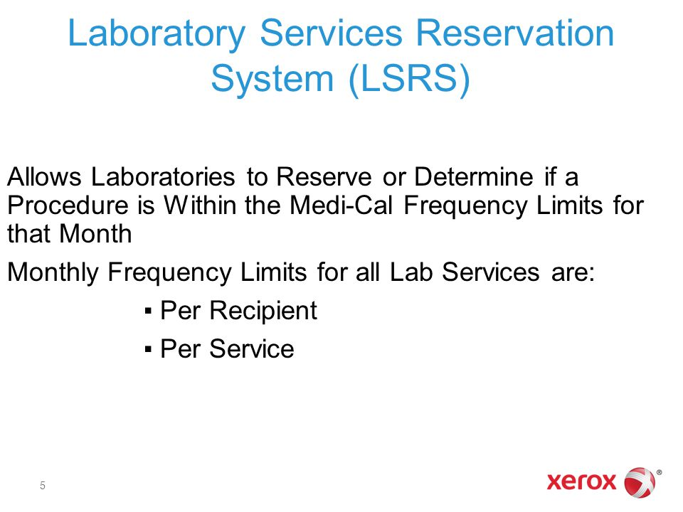 Laboratory Services Reservation System (LSRS) Allows Laboratories to Reserve or Determine if a Procedure is Within the Medi-Cal Frequency Limits for that Month Monthly Frequency Limits for all Lab Services are: ▪ Per Recipient ▪ Per Service 5