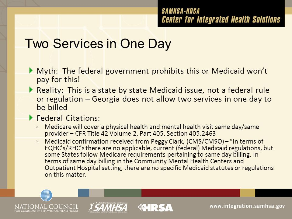 Two Services in One Day  Myth: The federal government prohibits this or Medicaid won't pay for this.