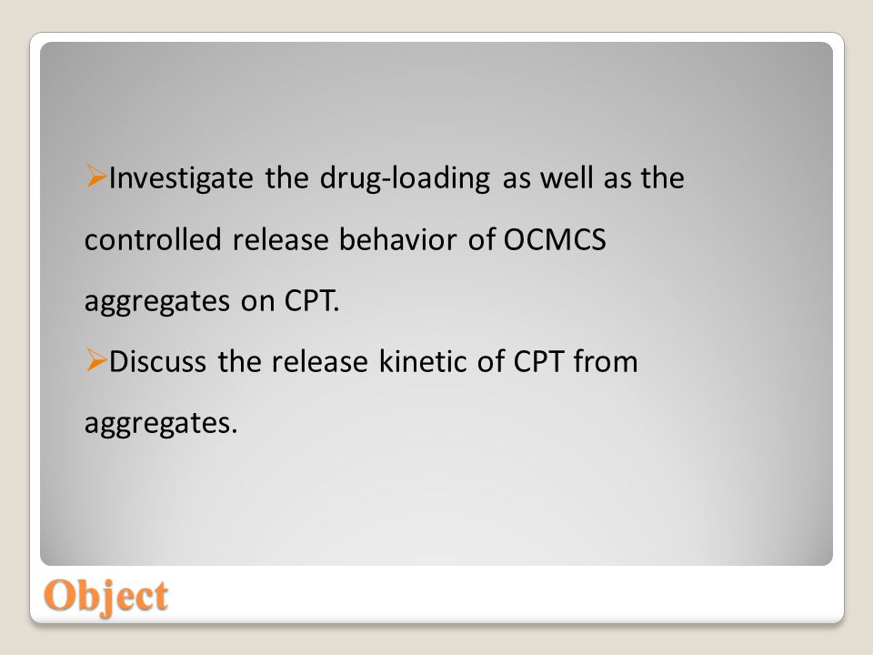 Object  Investigate the drug-loading as well as the controlled release behavior of OCMCS aggregates on CPT.