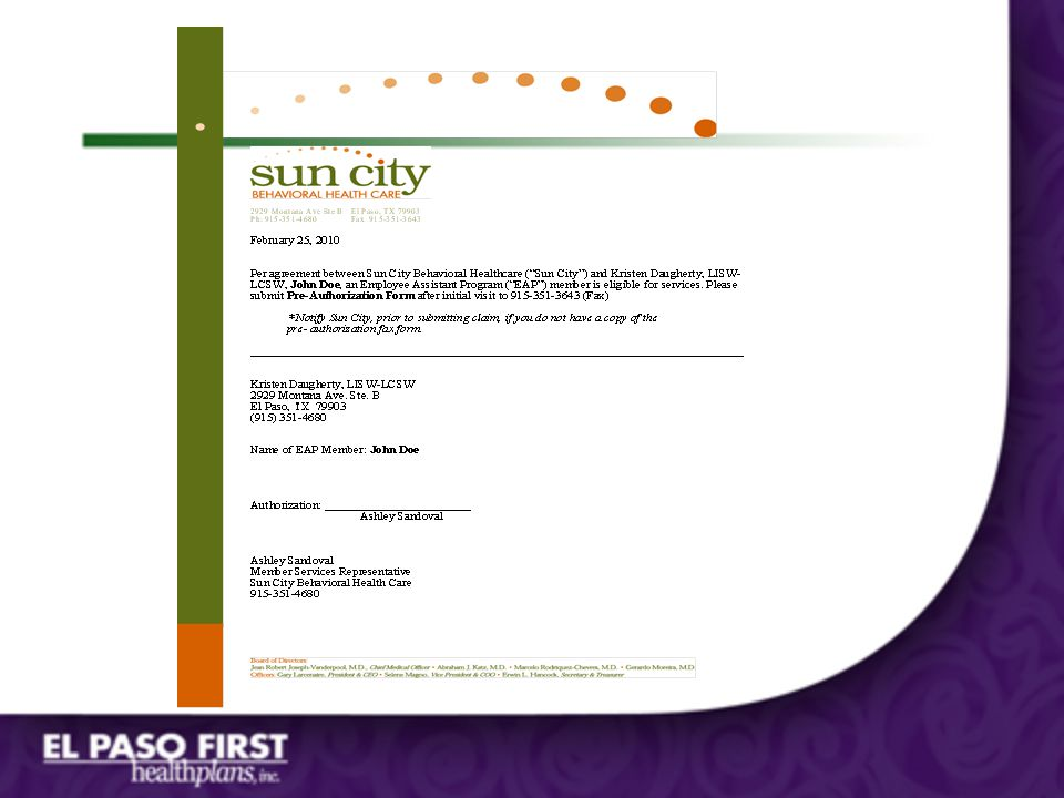 Sun City EAP Process – EAP Referral Letter from Sun City Includes name (s) of eligible members Member must provide on day of initial assessment – Pre-Authorization Fax Form Must be filled out by provider Faxed to 915-351-3643 Sun City will return authorization within 7 days – Discharge Summary Must be completed by provider within 2 weeks after discharge Faxed to 915-351-3643
