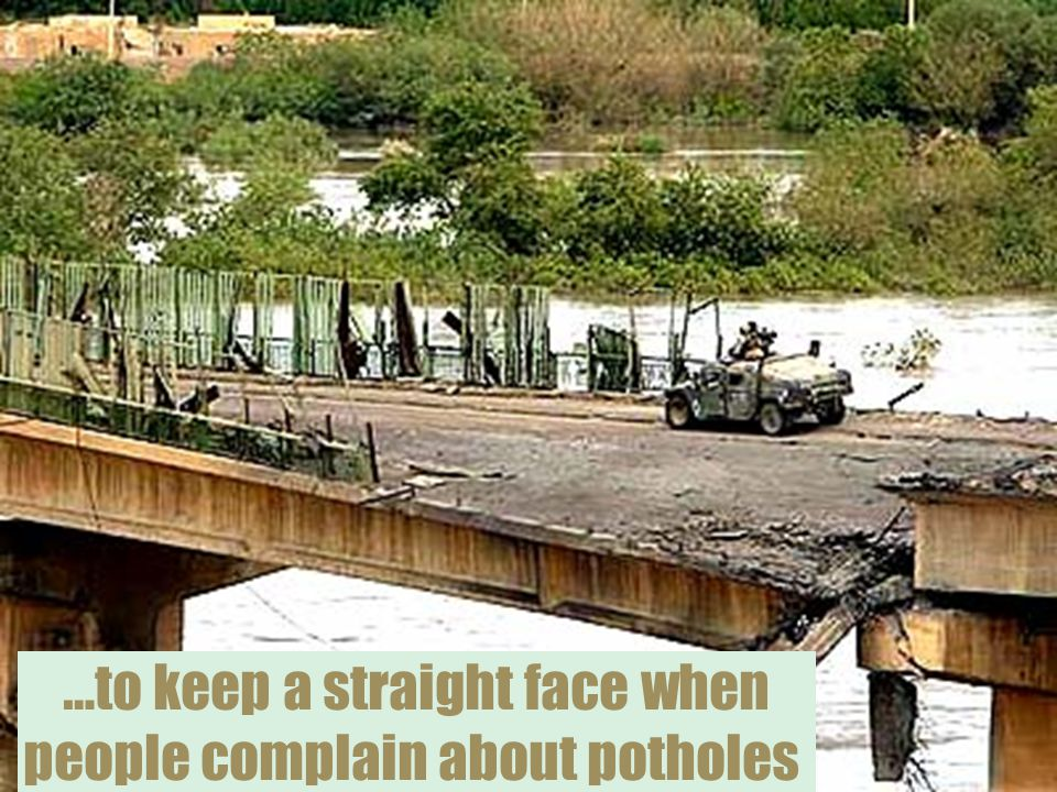 …to keep a straight face when people complain about potholes.
